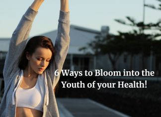 6 Ways to Bloom into the Youth of your Health!