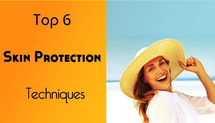 top 6 skin protection techniques