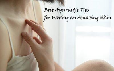 Best Ayurvedic Tips for Having an Amazing Skin