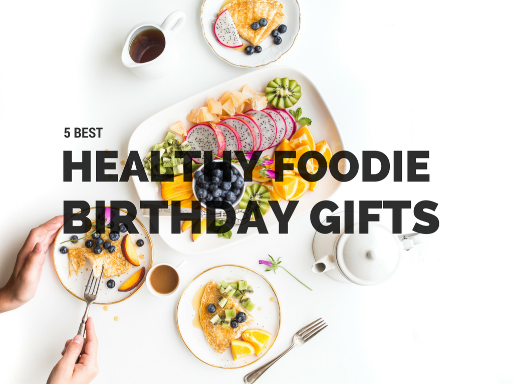 5 Best Healthy Foodie Birthday Gifts Food N Health with regard to The Most Brilliant healthy foodie intended for your reference