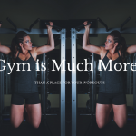 The Gym is Much More than a Place for your Workouts