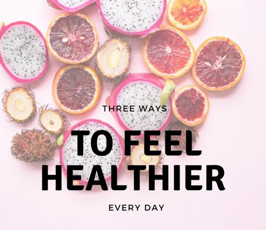 Three Ways to Feel Healthier Every Day