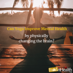 Can Yoga Improve Mental Health By Physically Changing The Brain?