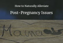 How to Naturally Alleviate Post-Pregnancy Issues