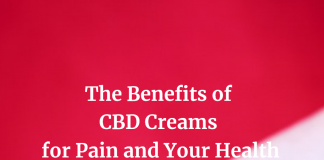 The Benefits of CBD Creams for Pain and Your Health