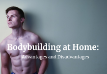 Bodybuilding at Home: Advantages and Disadvantages