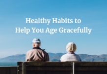 Want To Age Gracefully? Avoid These Things