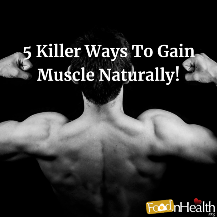 5 Killer Ways To Gain Muscle Naturally