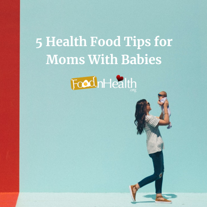 5 Health Food Tips for Moms With Babies