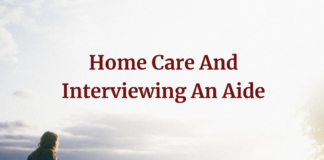 Home Care And Interviewing An Aide