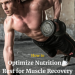 How to Optimize Nutrition & Rest for Muscle Recovery