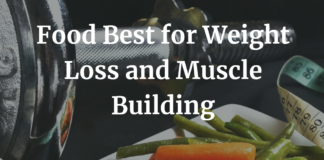 Food Best for Weight Loss and Muscle Building