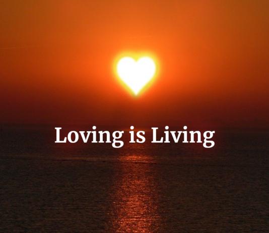 Loving is Living