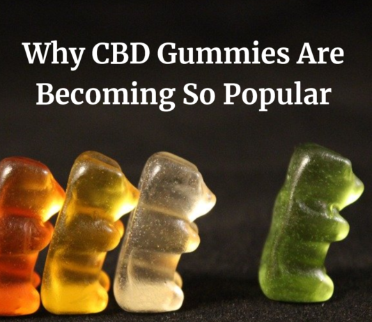 Why CBD Gummies Are Becoming So Popular