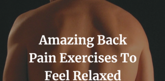 Amazing Back Pain Exercises To Feel Relaxed